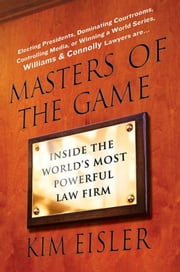 Masters of the Game - Inside the World's Most Powerful Law Firm ebook by Kim Eisler