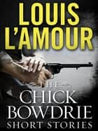 The Chick Bowdrie Short Stories Bundle - Stories ebook by Louis L'Amour
