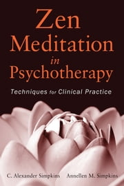 Zen Meditation in Psychotherapy - Techniques for Clinical Practice ebook by C. Alexander Simpkins,Annellen M. Simpkins