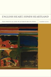 English Heart, Hindi Heartland - The Political Life of Literature in India ebook by Rashmi Sadana