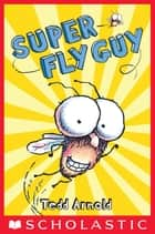 Fly Guy #2: Super Fly Guy! ebook by Tedd Arnold, Tedd Arnold