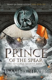 Prince of the Spear - The Sunsurge Quartet Book 2 ebook by David Hair