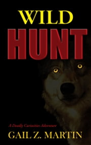 Wild Hunt - A Deadly Curiosities Adventure - 1500s #2 ebook by Gail Z. Martin