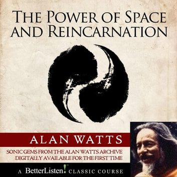 The Power of Space and Reincarnation audiobook by Alan Watts