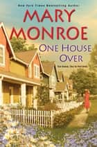One House Over ebook by Mary Monroe
