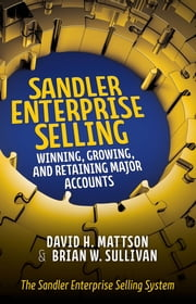 Sandler Enterprise Selling: Winning, Growing, and Retaining Major Accounts ebook by David H. Mattson,Brian W. Sullivan