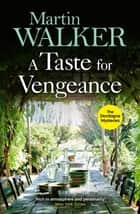 A Taste for Vengeance - Escape with Bruno to France in this death-in-paradise thriller ebook by Martin Walker
