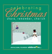 Celebrating Christmas - Share, Remember, Cherish ebook by Jim McCann