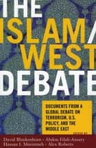 The Islam/West Debate ebook by David Blankenhorn,Abdou Filali-Ansary,Hassan I. Mneimneh,Alex Roberts