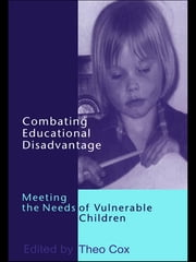 Combating Educational Disadvantage - Meeting the Needs of Vulnerable Children ebook by