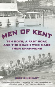 Men of Kent - Ten Boys, A Fast Boat, and the Coach Who Made Them Champions ebook by Rick Rinehart
