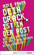 Dein Crack ist in der Post - Wie das Internet die Welt der Drogen revolutioniert eBook by Mike Power, Markus Bennemann