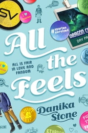 All the Feels - All is Fair in Love and Fandom ebook by Danika Stone