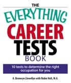 The Everything Career Tests Book - 10 Tests to Determine the Right Occupation for You ebook by A. Bronwyn Llewellyn, Robin Holt