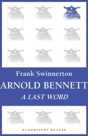 Arnold Bennett - A Last Word ebook by Frank Swinnerton