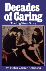 Decades of Caring - The Big Sister Story ebook by Helen Caister Robinson