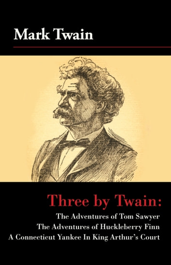 Three by Twain - Tom Sawyer, The Adventures of Huckleberry Finn, and A Connecticut Yankee In King Arther's Court ekitaplar by Mark Twain