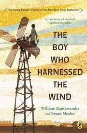 The Boy Who Harnessed the Wind - Young Readers Edition ebook by Bryan Mealer,William Kamkwamba,Anna Hymas