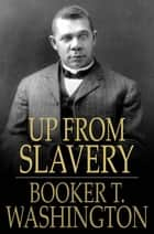 Up from Slavery - An Autobiography ebook by