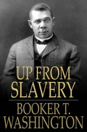 Up from Slavery - An Autobiography ebook by Booker T. Washington