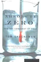 Absolute Zero and the Conquest of Cold ebook by Tom Shachtman