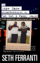 The Dope Game Misadventures of Fat Cat & Pappy Mason ebook by Seth Ferranti
