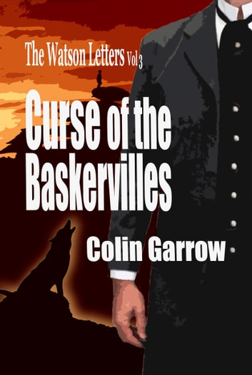 The Watson Letters Volume 3: Curse of the Baskervilles ebook by Colin Garrow