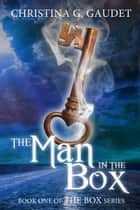 The Man in the Box (The Box book 1) ebook by Christina G. Gaudet