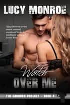 Watch Over Me ebook by Lucy Monroe