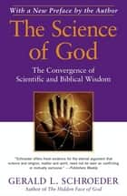 The Science of God - The Convergence of Scientific and Biblical Wisdom ebook by Gerald L. Schroeder, Ph.D.