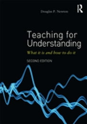 Teaching for Understanding - What it is and how to do it ebook by Douglas P Newton