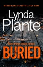 Buried - The thrilling new crime series introducing Detective Jack Warr ebook by Lynda La Plante