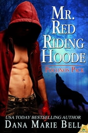 Mr. Red Riding Hoode ebook by Dana Marie Bell