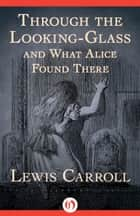 Through the Looking-Glass ebook by Lewis Carroll