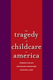 Tragedy of Child Care in America ebook by Zigler, Edward