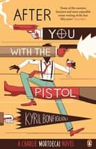 After You with the Pistol - The Second Charlie Mortdecai Novel ebook by Kyril Bonfiglioli