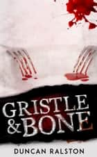 Gristle & Bone ebook by Duncan Ralston