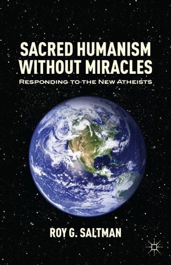 Sacred Humanism without Miracles - Responding to the New Atheists ebook by R. Saltman