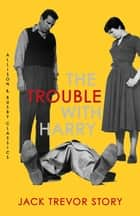 The Trouble with Harry ebook by Jack Trevor Story