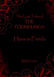 The Lost Tales of The Foundlings: Hans and Freida ebook by R M Garcia