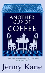 Another Cup Of Coffee - a heart-warming and irresistible romance that will put a smile on your face ebook by Jenny Kane