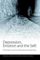 Depression, Emotion and the Self ebook by Matthew Ratcliffe