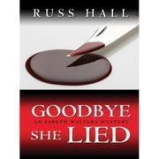 Goodbye, She Lied - Esbeth Walters Series, #3 ebook by Russ Hall