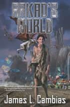 Arkad's World ebook by James L. Cambias