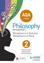 AQA A-level Philosophy Year 2 - Metaphysics of God and metaphysics of mind ebook by Jeremy Hayward, Gerald Jones, Dan Cardinal