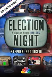 Election Night - A Television History 2012 Chapter ebook by Stephen Battaglio,NBC