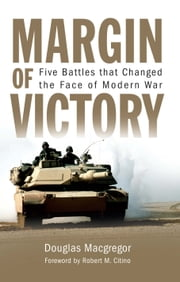 Margin of Victory - Five Battles That Changed the Face of Modern War ebook by Douglas Macgregor