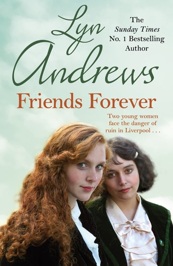 Friends Forever - Two young Irish women must battle their way out of poverty in Liverpool ebook by Lyn Andrews