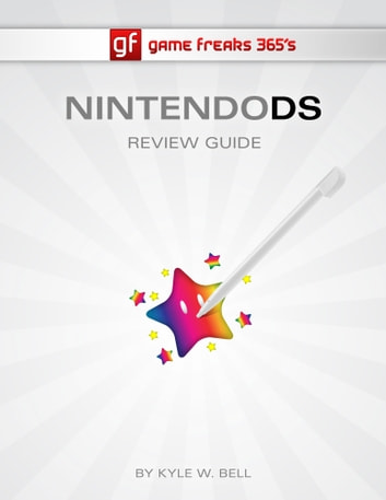 Game Freaks 365's Nintendo DS Review Guide ebook by Kyle W. Bell