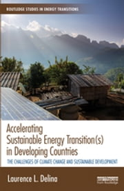 Accelerating Sustainable Energy Transition(s) in Developing Countries - The challenges of climate change and sustainable development ebook by Laurence L Delina